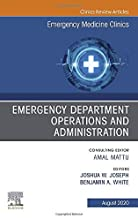 Emergency Department Operations and Administration, An Issue of Emergency Medicine Clinics of North America (Volume 38-3) ...