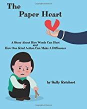 The Paper Heart: A Story About How Words Can Hurt and How One Kind Action Can Make A Difference
