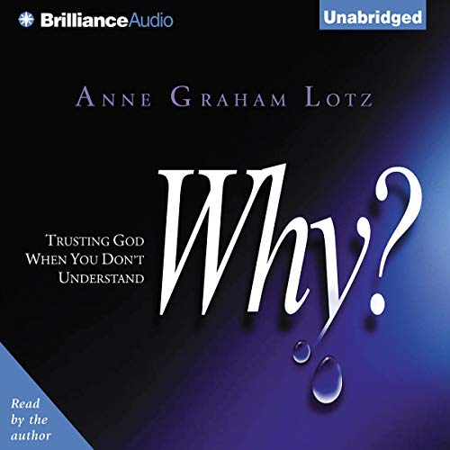 Why?     Trusting God When You Don't Understand              By:                                                                                                                                 Anne Graham Lotz                               Narrated by:                                                                                                                                 Anne Graham Lotz                      Length: 2 hrs and 13 mins     22 ratings     Overall 4.1