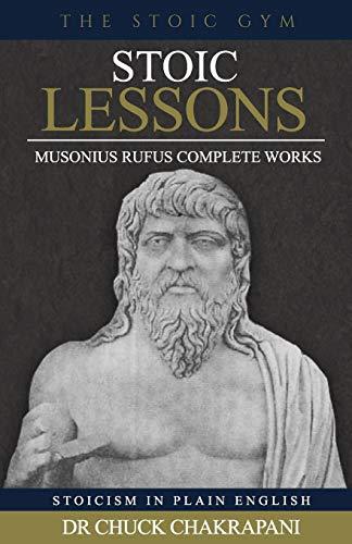 Stoic Lessons: Musonius Rufus' Complete Works (Stoicism in Plain English) (Volume 6)