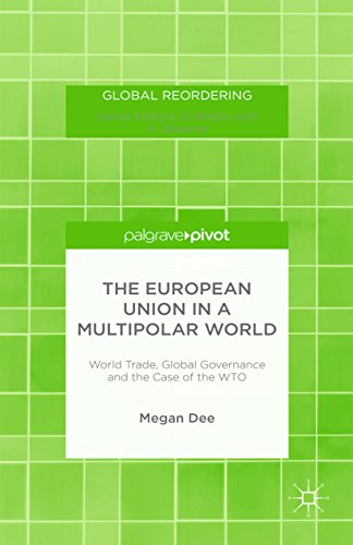The European Union in a Multipolar World: World Trade, Global Governance and the Case of the WTO (Global Reordering) (English Edition)
