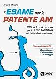 L'esame per la patente AM Manuale teorico-pratico per il nuovo patentino per ciclomotori e microcar. Nuova ediz. Con software di simulazione