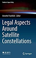 Legal Aspects Around Satellite Constellations (Studies in Space Policy, 19)