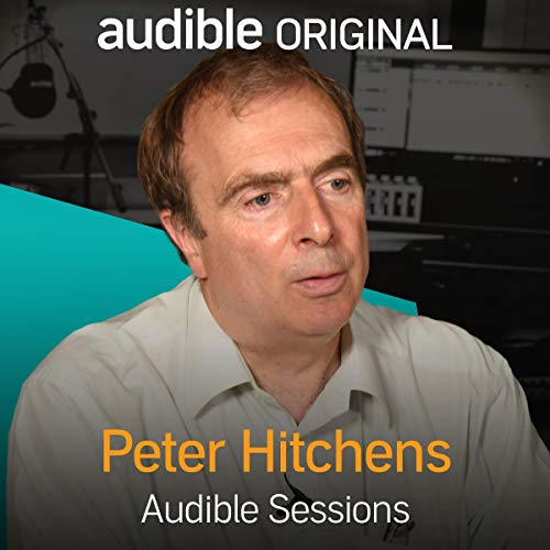 Peter Hitchens     Audible Sessions: FREE Exclusive Interview              By:                                                                                                                                 Peter Hitchens,                                                                                        Robin Morgan                               Narrated by:                                                                                                                                 Peter Hitchens,                                                                                        Robin Morgan                      Length: 14 mins     44 ratings     Overall 4.4