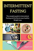 Intermittent Fasting: The complete guide to Intermittent Fasting and the Key to your healthy Weight Loss