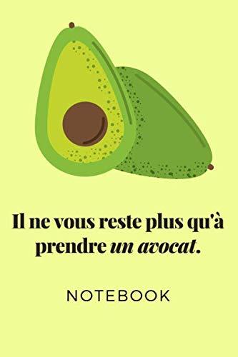 Il ne vous reste plus qu'à prendre un avocat : Notebook: Carnet de notes Avocats : Très beau cahier journal pour tous les fans de légumes| 110 pages ... à transporter| cahier ligné| cahier mignon