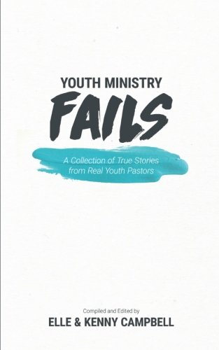 Youth Ministry Fails: A Collection of True Stories from Real Youth Pastors