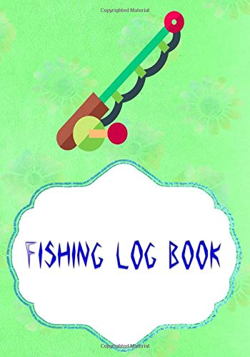 Fishing Log Book Fishing: Best Fishing Journal Log Book Size 7x10 Inch Cover Glossy | Water - Journal # Location 110 Pages Quality Print.