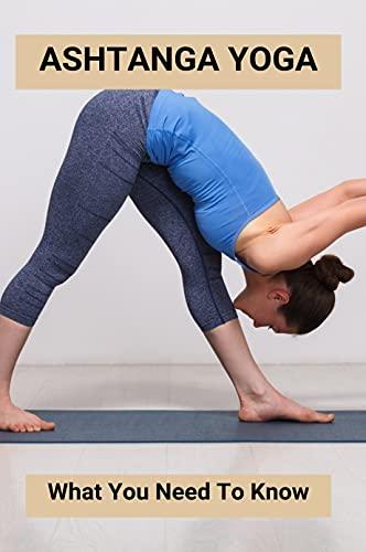 Ashtanga Yoga: What You Need To Know: Ashtanga Yoga Practice (English Edition)