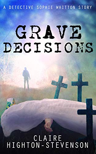 Grave Decisions: A Detective Sophie Whitton Story (English Edition)