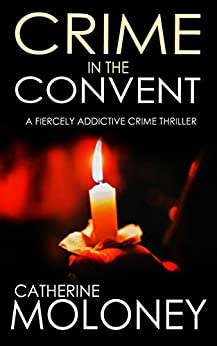CRIME IN THE CONVENT a fiercely addictive crime thriller (Detective Markham Mystery and Suspense Book 3) by [CATHERINE MOLONEY]