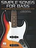 Simple Songs for Bass: The Easiest Bass Guitar Songbook Ever: The Easiest Bass Guitar Songbook Ever