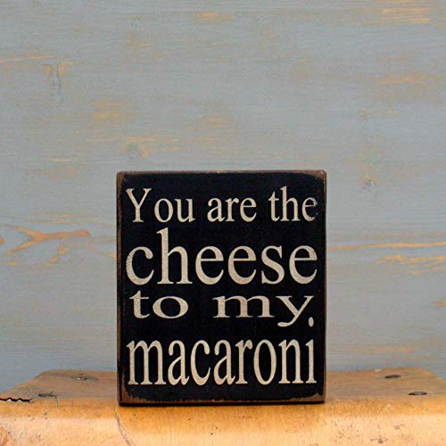 You are the cheese to my macaroni handmade wood sign