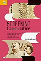 Screening Communities: Negotiating Narratives of Empire, Nation, and the Cold War in Hong Kong Cinema (Crossings: Asian Cinema and Media Culture)