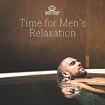 Time for Men's Relaxation: Soothing Sounds for Stress Relief, Yoga, Meditation, Home Spa