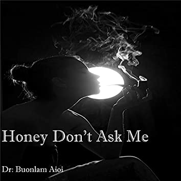 Honey Don't Ask Me