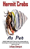 HERMIT CRABS AS PET: HERMIT CRABS AS PET: Discover the complete guides on everything you need to know about hermit crab and taking them as your pet
