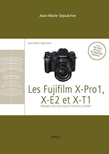 Les Fujifilm X-Pro1, X-E2 et XT1: Réglages, tests techniques et objectifs conseillés – Inclus les tests de tous les objectifs Fujinon (French Edition)