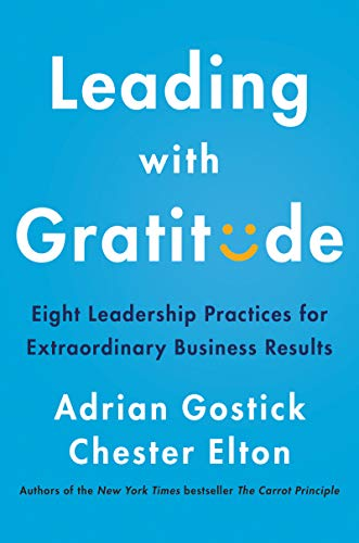 Leading with Gratitude: Eight Leadership Practices for ...
