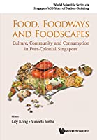 Food, Foodways and Foodscapes: Culture, Community and Consumption in Post-Colonial Singapore (World Scientific Series on Singapore's 50 Years of Nation-building)