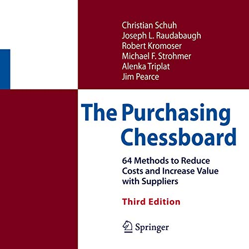 Compare Textbook Prices for The Purchasing Chessboard: 64 Methods to Reduce Costs and Increase Value with Suppliers 3rd ed. 2017 Edition ISBN 9781493967636 by Schuh, Christian,Raudabaugh, Joseph L.,Kromoser, Robert,Strohmer, Michael F.,Triplat, Alenka,Pearce, James