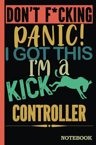 Don't F*cking Panic │ I'm a Kick Ass Controller Notebook: Funny Sweary Controllers Gift for Coworker, Appreciation, Birthday etc. │ Blank Ruled Writing Journal Diary 6x9