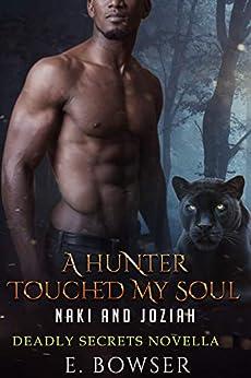 A Hunter Touched My Soul Naki and Joziah: Deadly Secrets Novella by [E. Bowser]