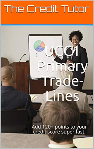 UCC1 Primary Trade-Lines add 120 points to your credit fast: Primary Trade-Lines Fast and Easy! (English Edition)