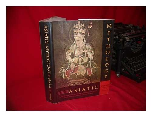 Asiatic Mythology; a Detailed Description and Explanation of the Mythologies of all the Great Nations of Asia, by J. Hackin [And Others] with an Introd. by Paul-Louis Couchoud