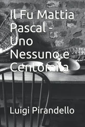 Il Fu Mattia Pascal - Uno Nessuno e Centomila