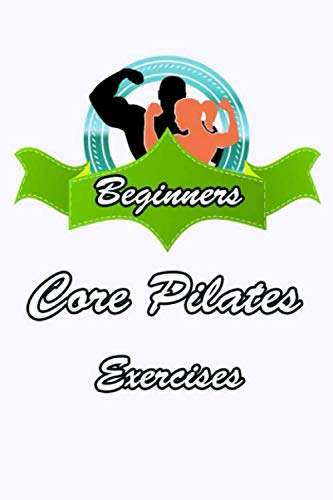 """beginners core pilates exercises notebook: Pilates Journal to Write In 