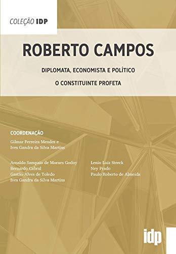 Roberto Campos: Diplomata, Economista e Político - O Constituinte Profeta