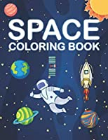 Space Coloring Book: Fun and Educational Coloring Book for Kids with Outer Space, Planets, Astronauts, Spaceships, Rockets and Many More!