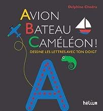 Avion, Bateau, Caméléon !: Dessine les lettres avec ton doigt