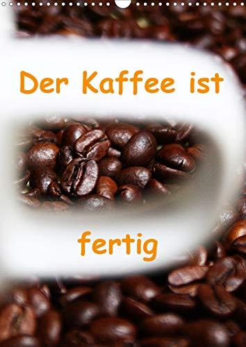Der Kaffee ist fertig (Wandkalender 2021 DIN A3 hoch)