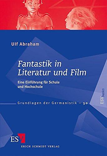 Fantastik in Literatur und Film: Eine Einführung für Schule und Hochschule (Grundlagen der Germanistik (GrG), Band 50)