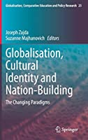 Globalisation, Cultural Identity and Nation-Building: The Changing Paradigms (Globalisation, Comparative Education and Policy Research, 23)