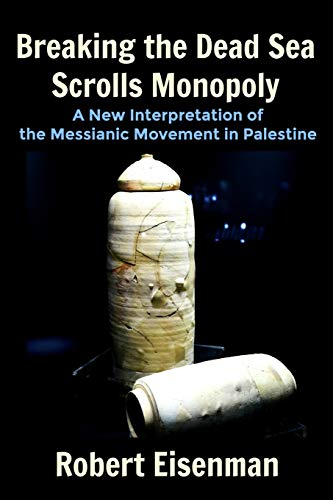Breaking the Dead Sea Scrolls Monopoly: A New Interpretation of the Messianic Movement in Palestine