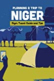 Planning A Trip to Niger: Niger Travel Guide and Tips: Niger Travel Guide