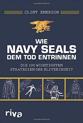 Wie Navy SEALS dem Tod entrinnen: Die 100 wichtigsten Strategien der Eliteeinheit