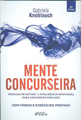 MENTE CONCURSEIRA: TÉCNICAS DE ESTUDO E INTELIGÊNCIA EMOCIONAL PARA CONCURSOS PÚBLICOS