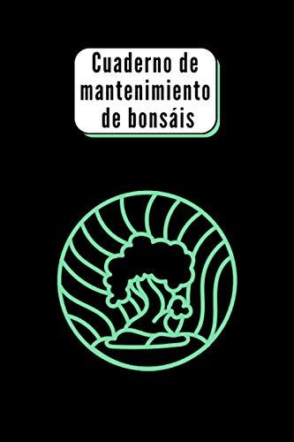 Cuaderno de Mantenimiento de Bonsáis: Libro de seguimiento del bonsái | Folleto de mantenimiento del bonsái : Maneje su bonsái