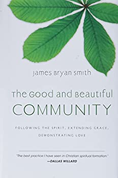 The Good and Beautiful Community  Following the Spirit Extending Grace Demonstrating Love