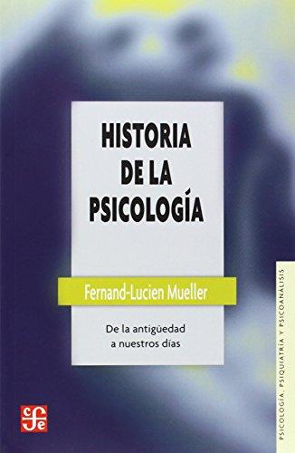 Historia de la psicologia : de la Antigüedad a nuestros dias (Psicologa, Psiquiatra y Psicoanlisis)