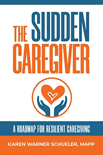 Compare Textbook Prices for The Sudden Caregiver: A Roadmap for Resilient Caregiving  ISBN 9781733861014 by Schueler, Karen Warner