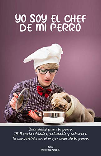 YO SOY EL CHEF DE MI PERRO: BOCADILLOS PARA TU PERRO