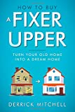 How To Buy A Fixer Upper: Turn Your Old Home Into A Dream Home