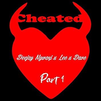 Cheated (feat. King Dave, Lerato Lee) (Pt. 1)
