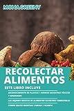 Recolectar alimentos: Este libro incluye : Reconocimiento de plantas y hongos silvestres tóxicos y venenosos + Las mejores recetas de alimentos ... + Comer gratis mientras camina y acampa