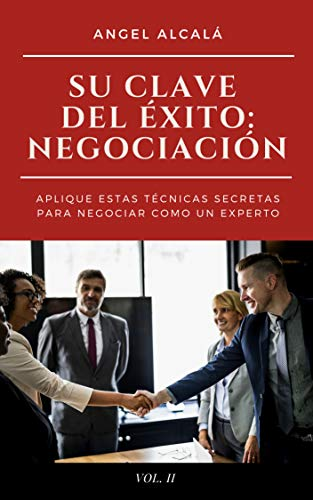 Su Clave del Éxito: NEGOCIACIÓN: Aplique estas Técnicas Secretas para Negociar como...